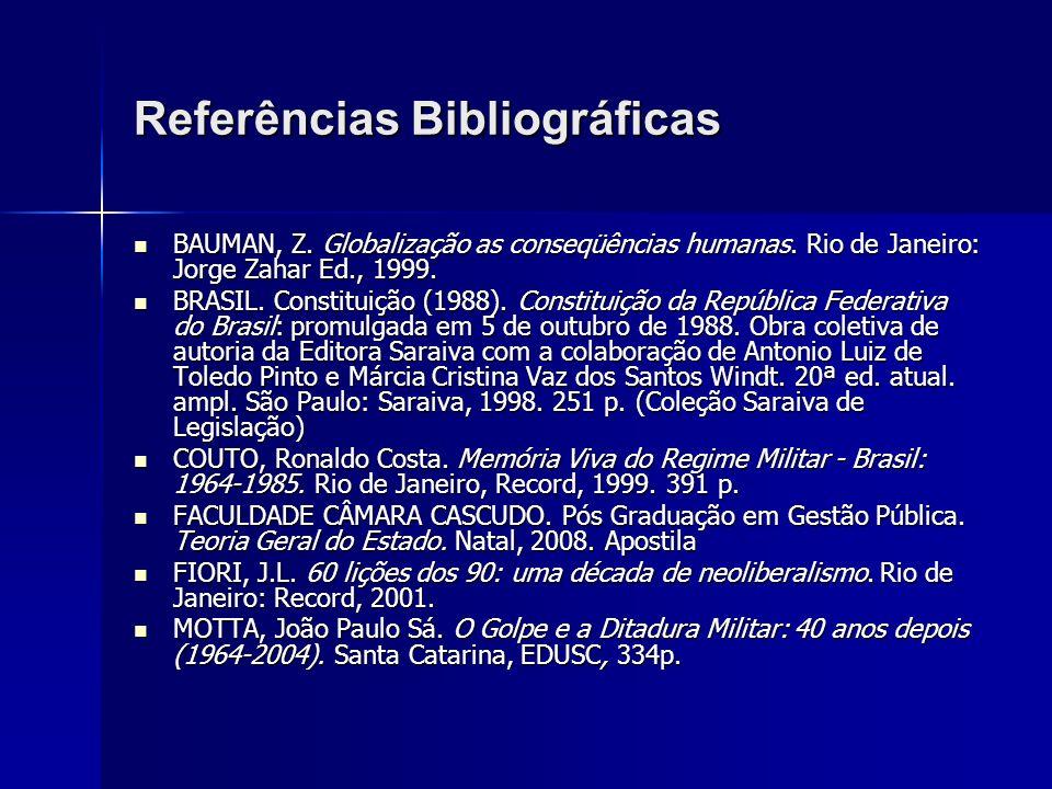 Referências Bibliográficas BAUMAN, Z.Globalização as conseqüências humanas.
