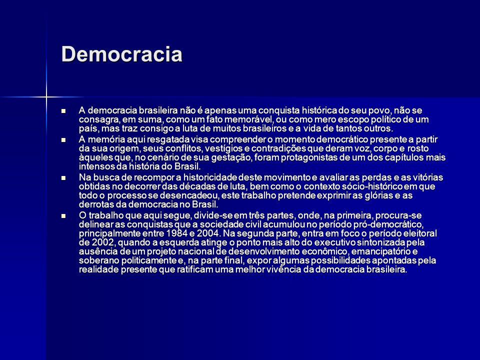 Democracia A democracia brasileira não é apenas uma conquista histórica do seu povo, não se consagra, em suma, como um fato memorável, ou como mero escopo político de um país, mas traz consigo a luta de muitos brasileiros e a vida de tantos outros.
