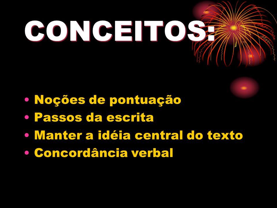 CONCEITOS: Noções de pontuação Passos da escrita Manter a idéia central do texto Concordância verbal