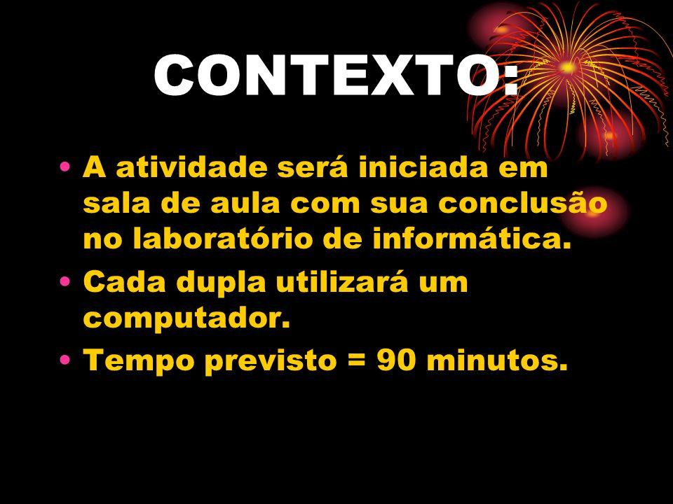 CONTEXTO: A atividade será iniciada em sala de aula com sua conclusão no laboratório de informática. Cada dupla utilizará um computador. Tempo previst