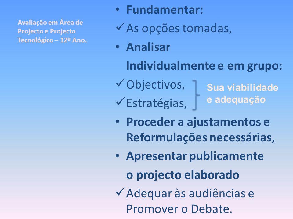Avaliação em Área de Projecto e Projecto Tecnológico – 12º Ano. Fundamentar: As opções tomadas, Analisar Individualmente e em grupo: Objectivos, Estra