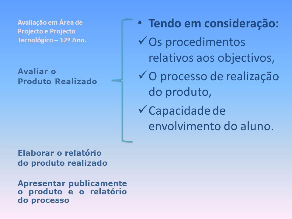 Avaliação em Área de Projecto e Projecto Tecnológico – 12º Ano. Tendo em consideração: Os procedimentos relativos aos objectivos, O processo de realiz