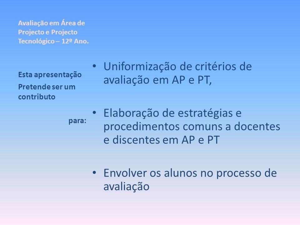 Avaliação em Área de Projecto e Projecto Tecnológico – 12º Ano. Uniformização de critérios de avaliação em AP e PT, Elaboração de estratégias e proced