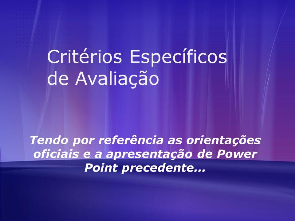Critérios Específicos de Avaliação Tendo por referência as orientações oficiais e a apresentação de Power Point precedente...