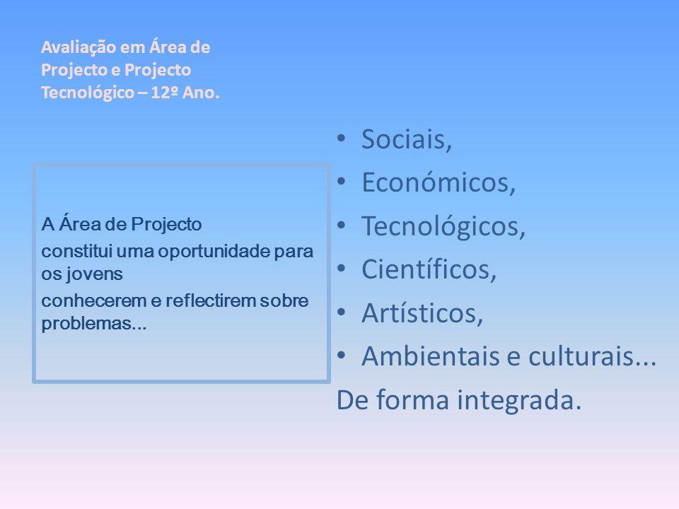 Sociais, Económicos, Tecnológicos, Científicos, Artísticos, Ambientais e culturais... De forma integrada. A Área de Projecto constitui uma oportunidad