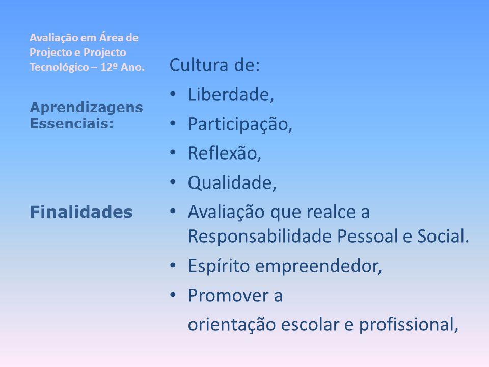 Cultura de: Liberdade, Participação, Reflexão, Qualidade, Avaliação que realce a Responsabilidade Pessoal e Social. Espírito empreendedor, Promover a