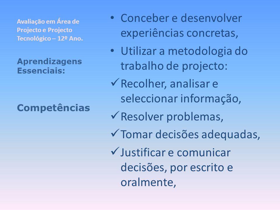 Avaliação em Área de Projecto e Projecto Tecnológico – 12º Ano. Conceber e desenvolver experiências concretas, Utilizar a metodologia do trabalho de p