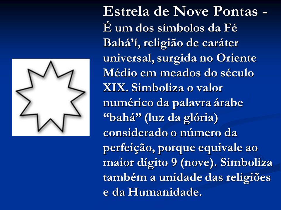 Estrela de Nove Pontas - É um dos símbolos da Fé Baháí, religião de caráter universal, surgida no Oriente Médio em meados do século XIX.