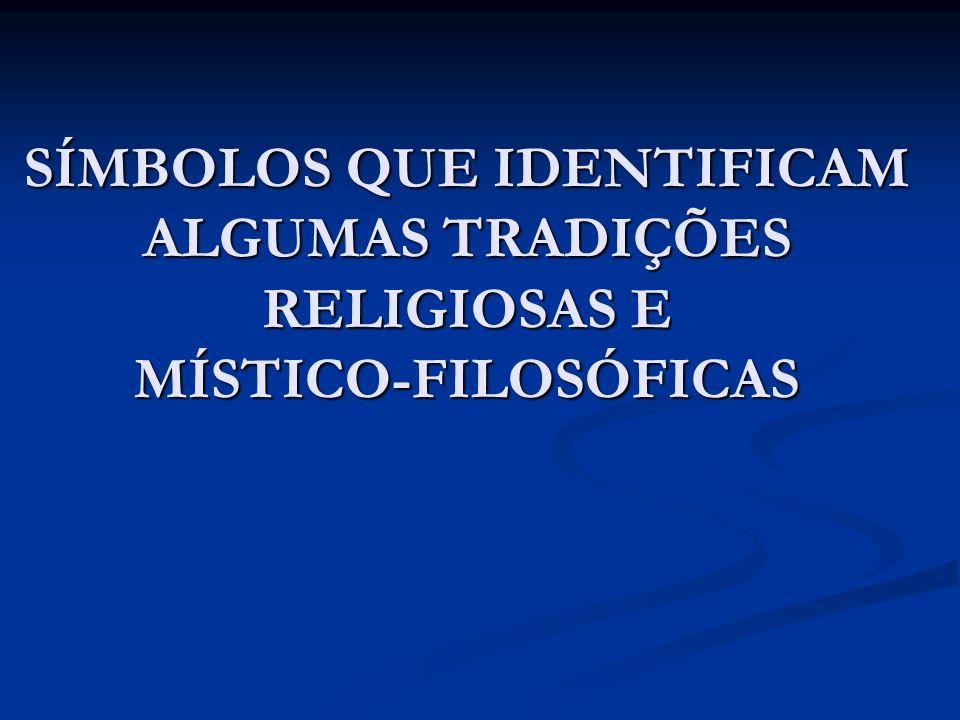 SÍMBOLOS QUE IDENTIFICAM ALGUMAS TRADIÇÕES RELIGIOSAS E MÍSTICO-FILOSÓFICAS