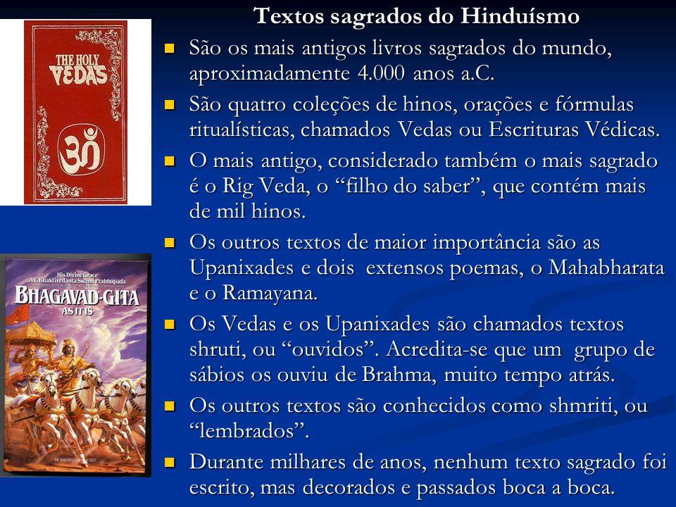 Textos sagrados do Hinduísmo São os mais antigos livros sagrados do mundo, aproximadamente 4.000 anos a.C.