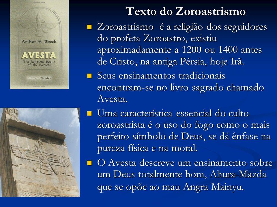 Texto do Zoroastrismo Zoroastrismo é a religião dos seguidores do profeta Zoroastro, existiu aproximadamente a 1200 ou 1400 antes de Cristo, na antiga Pérsia, hoje Irã.