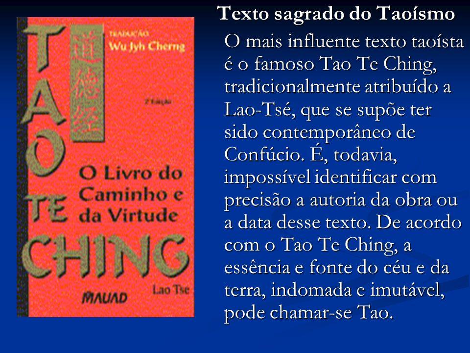 Texto sagrado do Taoísmo O mais influente texto taoísta é o famoso Tao Te Ching, tradicionalmente atribuído a Lao-Tsé, que se supõe ter sido contemporâneo de Confúcio.