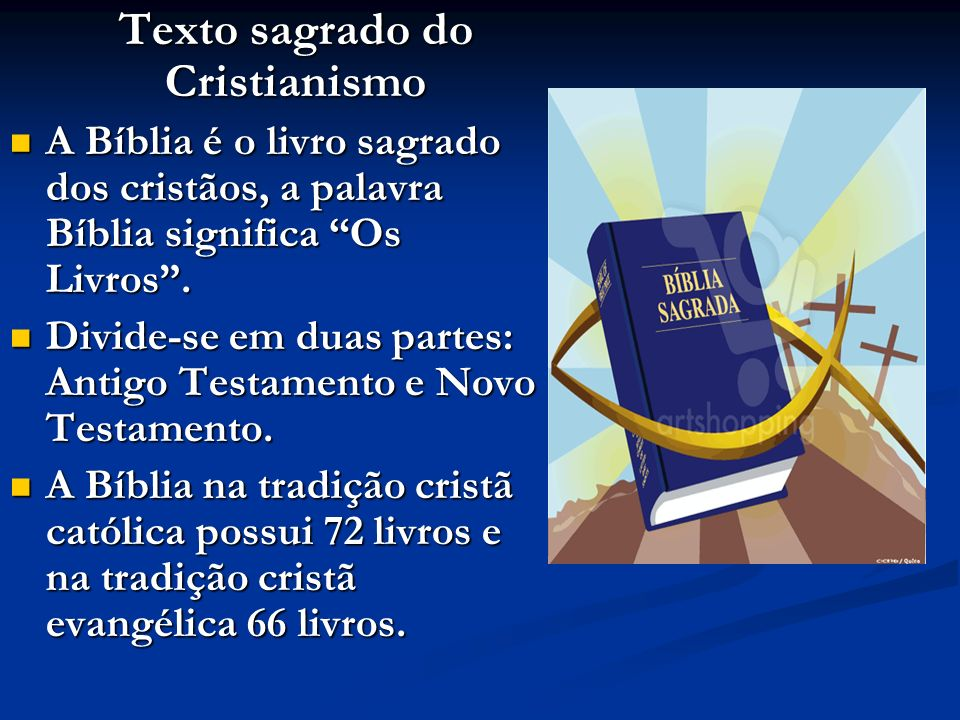 Texto sagrado do Cristianismo A Bíblia é o livro sagrado dos cristãos, a palavra Bíblia significa Os Livros.
