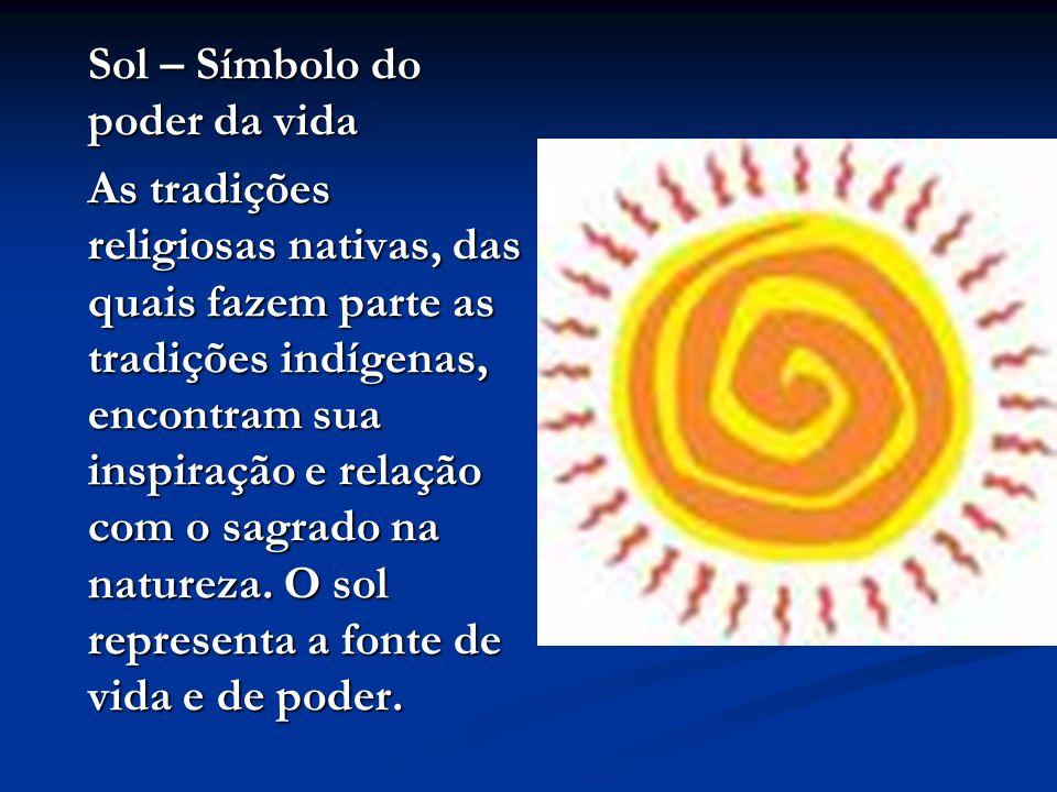 Sol – Símbolo do poder da vida As tradições religiosas nativas, das quais fazem parte as tradições indígenas, encontram sua inspiração e relação com o sagrado na natureza.