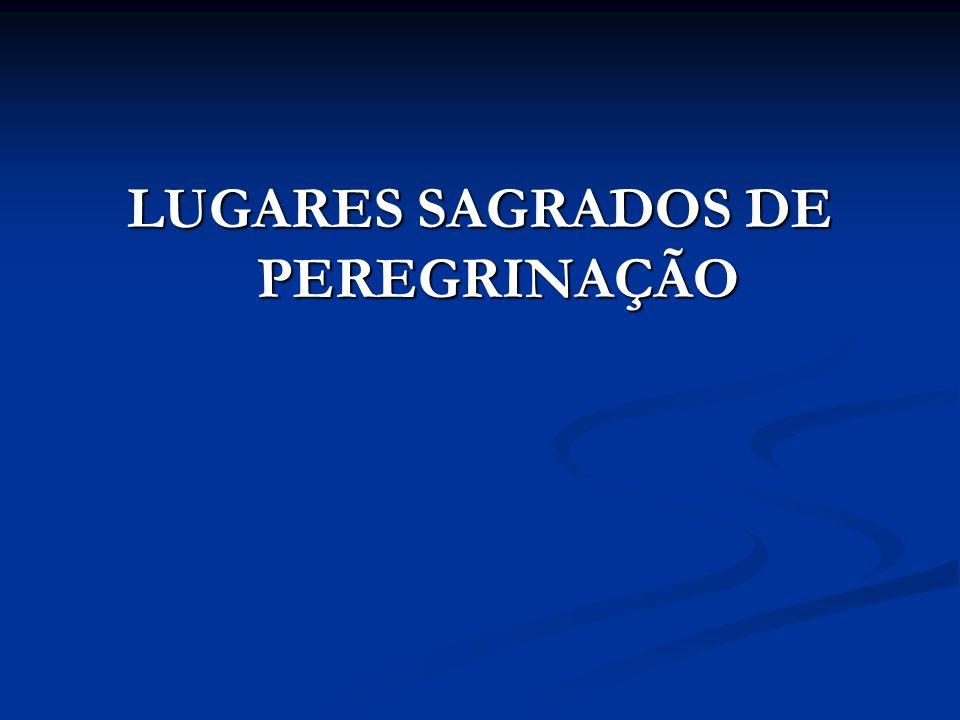 LUGARES SAGRADOS DE PEREGRINAÇÃO