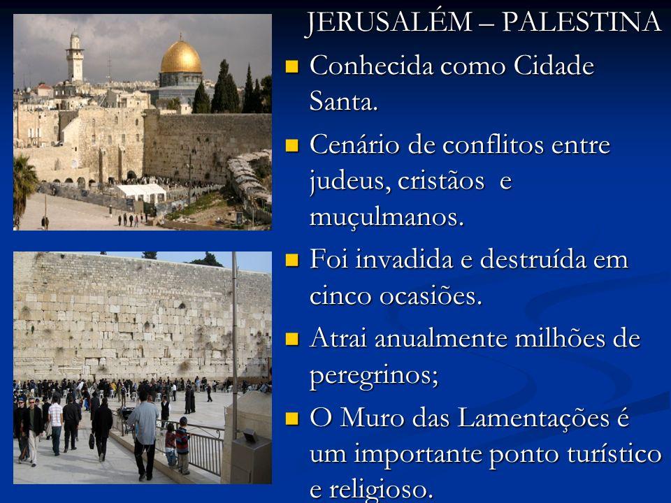 JERUSALÉM – PALESTINA JERUSALÉM – PALESTINA Conhecida como Cidade Santa.