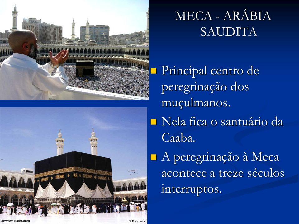 MECA - ARÁBIA SAUDITA Principal centro de peregrinação dos muçulmanos.