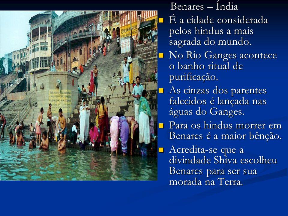 Benares – Índia Benares – Índia É a cidade considerada pelos hindus a mais sagrada do mundo.
