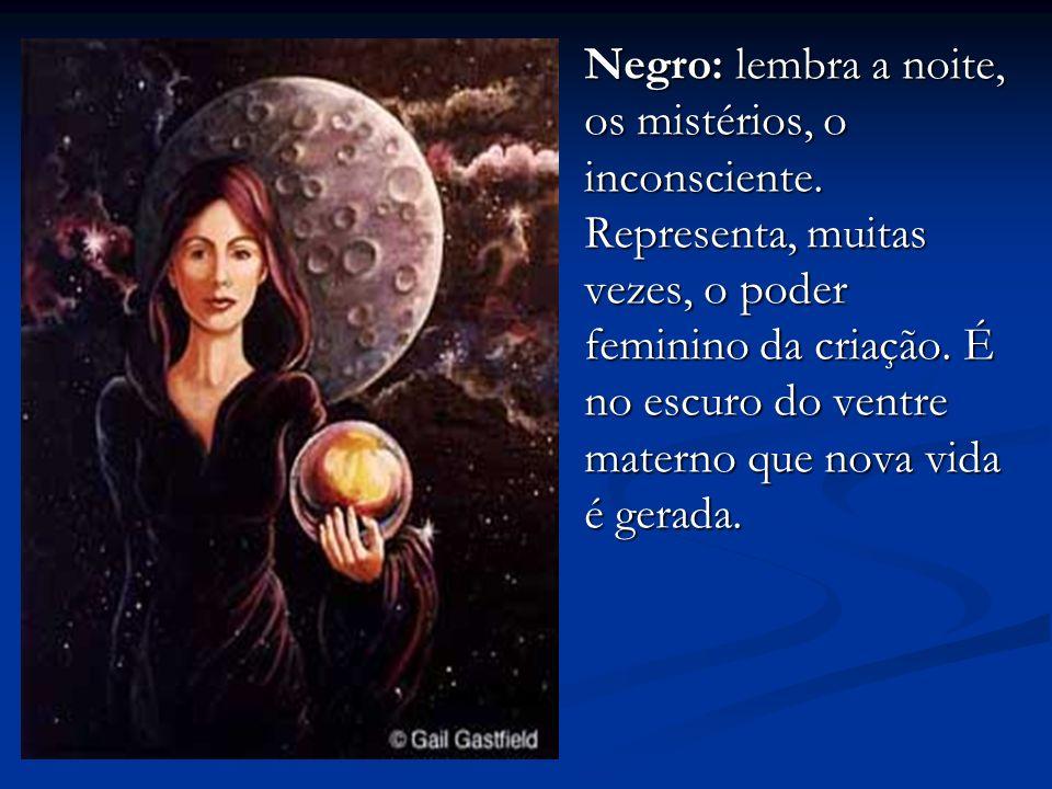 Negro: lembra a noite, os mistérios, o inconsciente.