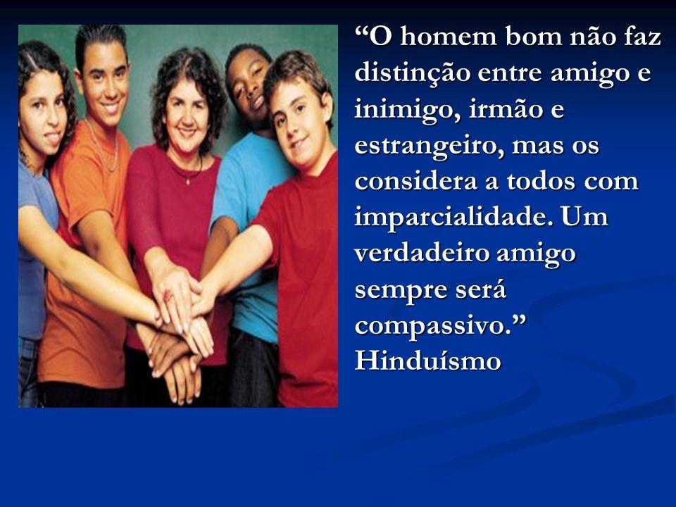 O homem bom não faz distinção entre amigo e inimigo, irmão e estrangeiro, mas os considera a todos com imparcialidade.