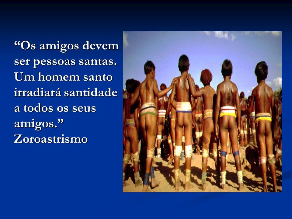Os amigos devem ser pessoas santas.Um homem santo irradiará santidade a todos os seus amigos.