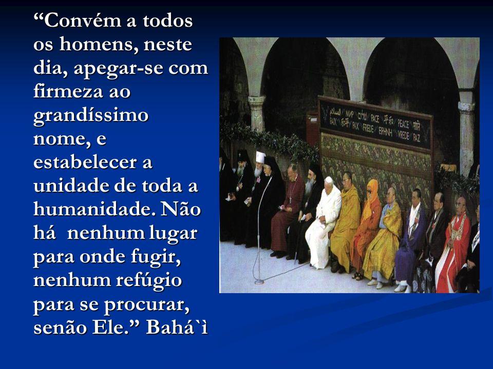 Convém a todos os homens, neste dia, apegar-se com firmeza ao grandíssimo nome, e estabelecer a unidade de toda a humanidade.