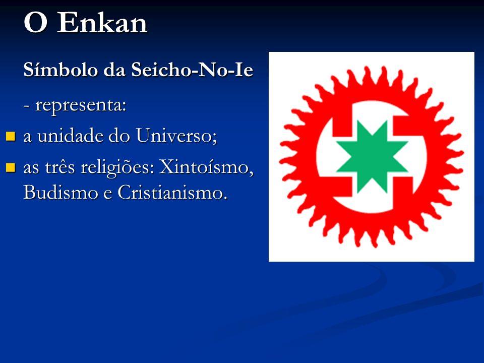 O Enkan Símbolo da Seicho-No-Ie - representa: - representa: a unidade do Universo; a unidade do Universo; as três religiões: Xintoísmo, Budismo e Cristianismo.