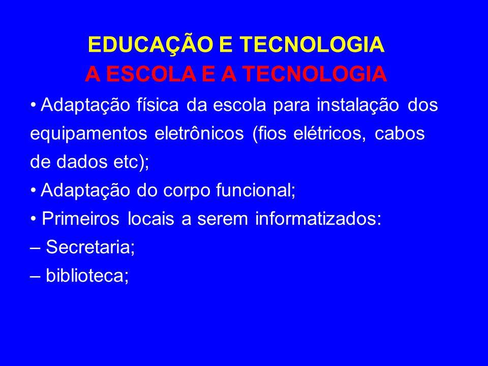 EDUCAÇÃO E TECNOLOGIA A ESCOLA E A TECNOLOGIA Adaptação física da escola para instalação dos equipamentos eletrônicos (fios elétricos, cabos de dados