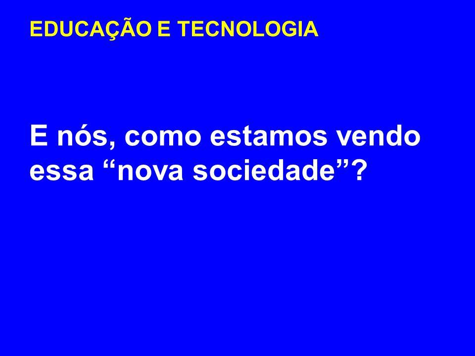 EDUCAÇÃO E TECNOLOGIA E nós, como estamos vendo essa nova sociedade?
