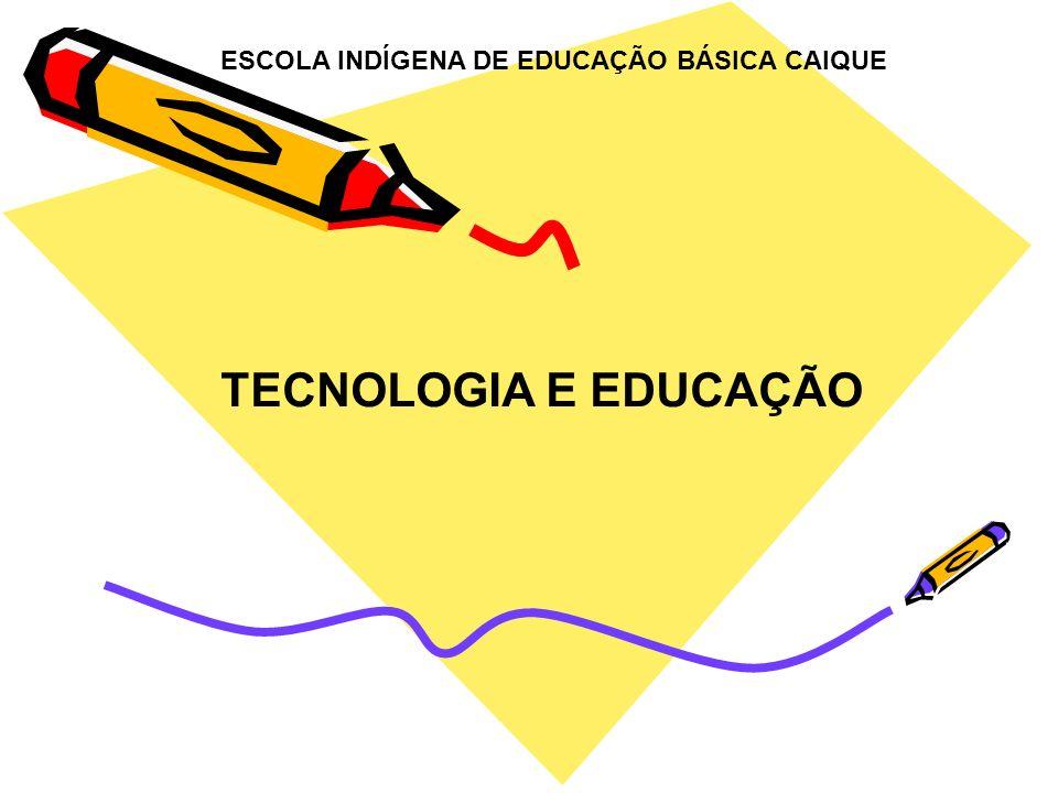 TECNOLOGIA E EDUCAÇÃO ESCOLA INDÍGENA DE EDUCAÇÃO BÁSICA CAIQUE