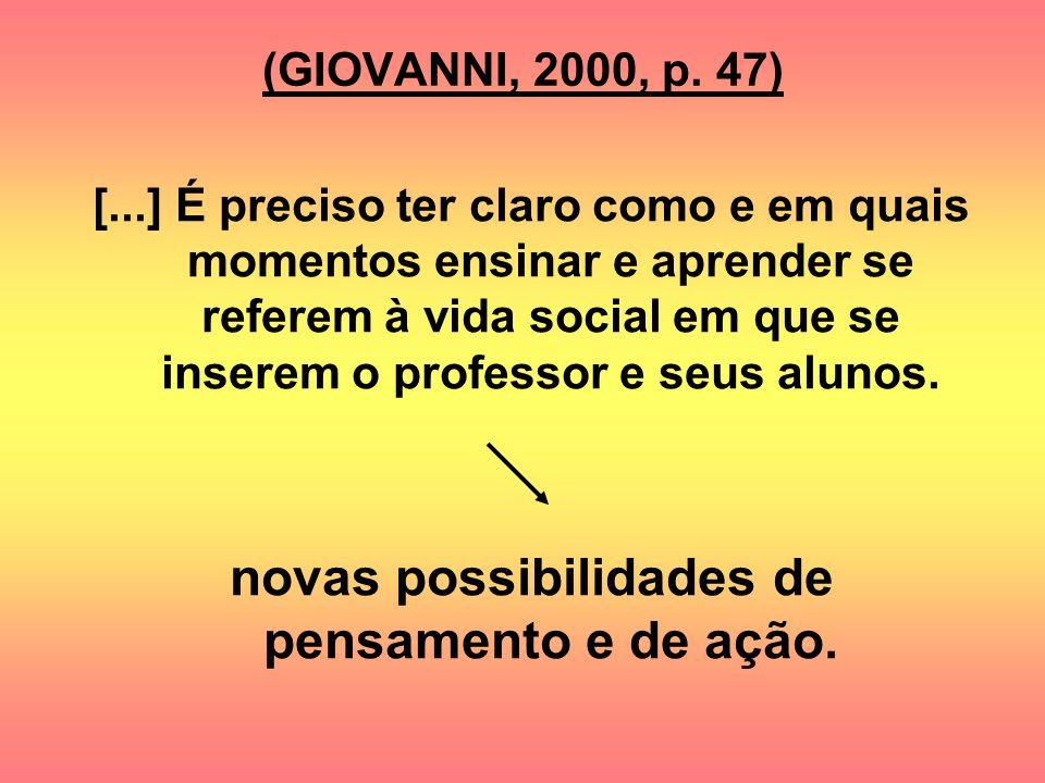 (GIOVANNI, 2000, p. 47) [...] É preciso ter claro como e em quais momentos ensinar e aprender se referem à vida social em que se inserem o professor e