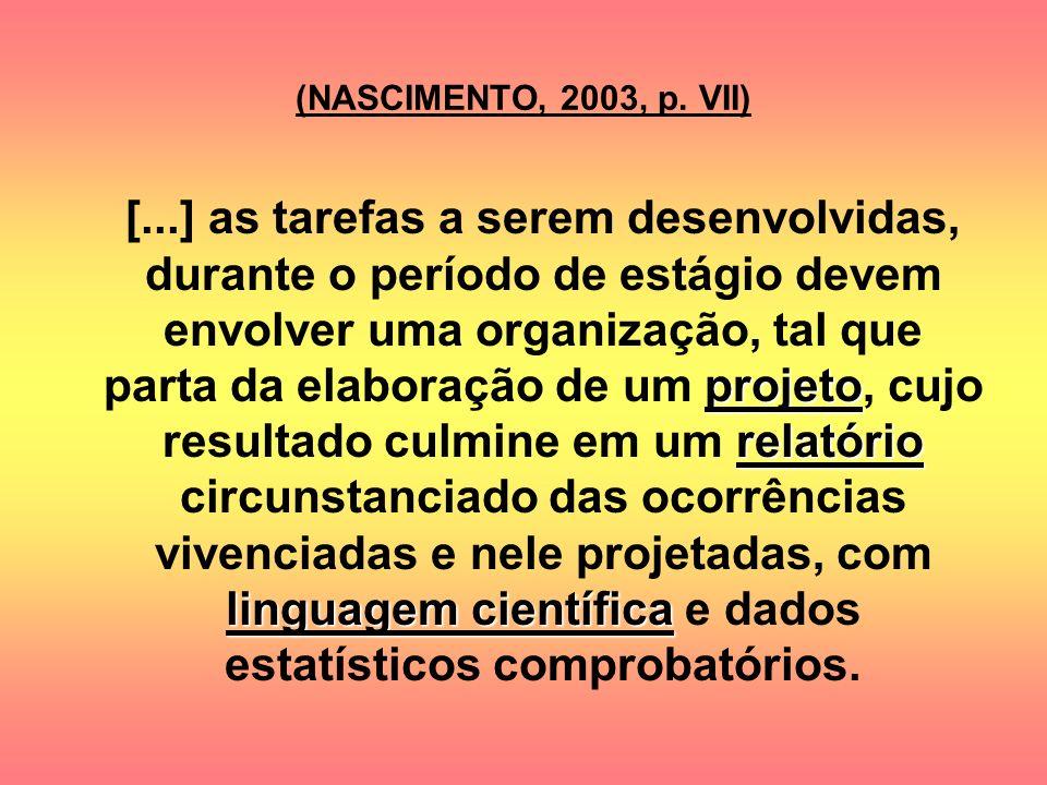 (NASCIMENTO, 2003, p. VII) projeto relatório linguagem científica [...] as tarefas a serem desenvolvidas, durante o período de estágio devem envolver