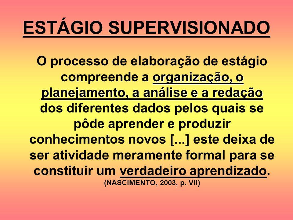 ESTÁGIO SUPERVISIONADO organização, o planejamento, a análise e a redação O processo de elaboração de estágio compreende a organização, o planejamento