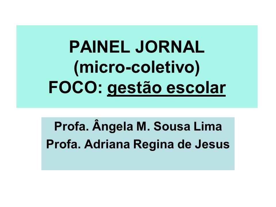 PAINEL JORNAL (micro-coletivo) FOCO: gestão escolar Profa. Ângela M. Sousa Lima Profa. Adriana Regina de Jesus