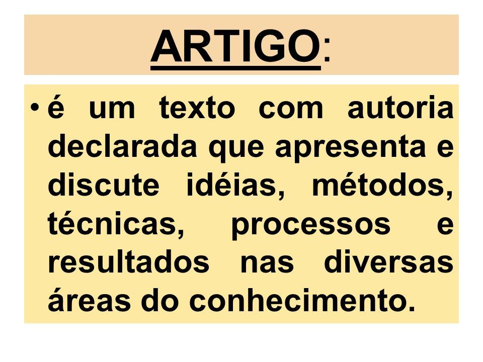 ARTIGO: é um texto com autoria declarada que apresenta e discute idéias, métodos, técnicas, processos e resultados nas diversas áreas do conhecimento.