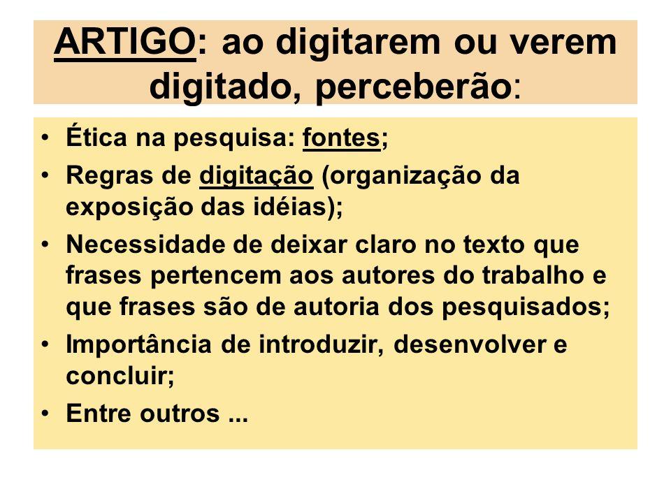 ARTIGO: ao digitarem ou verem digitado, perceberão: Ética na pesquisa: fontes; Regras de digitação (organização da exposição das idéias); Necessidade