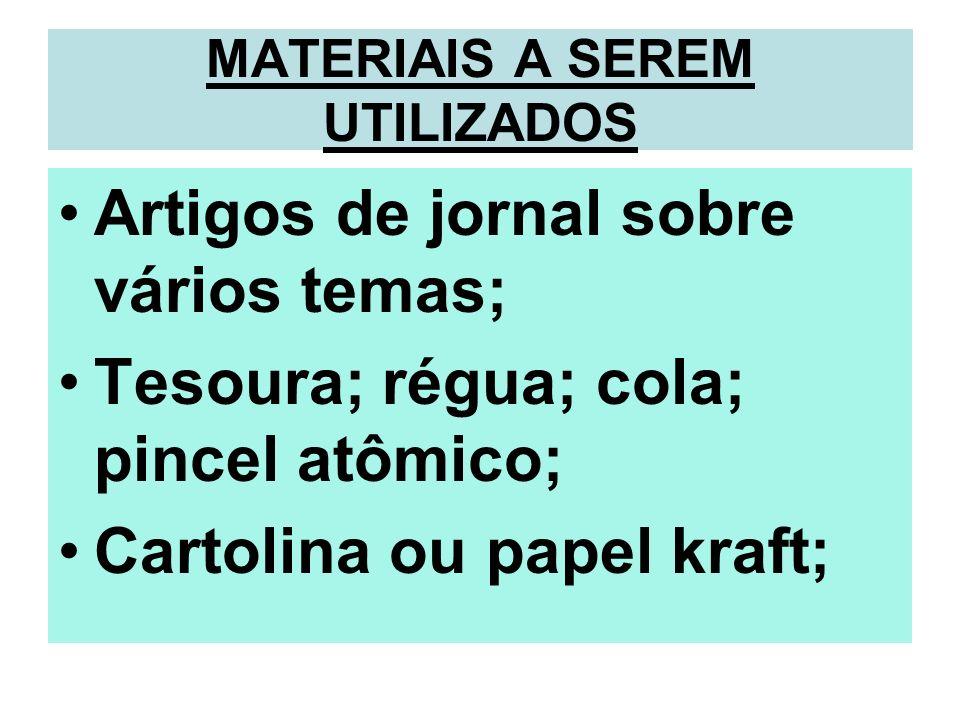MATERIAIS A SEREM UTILIZADOS Artigos de jornal sobre vários temas; Tesoura; régua; cola; pincel atômico; Cartolina ou papel kraft;