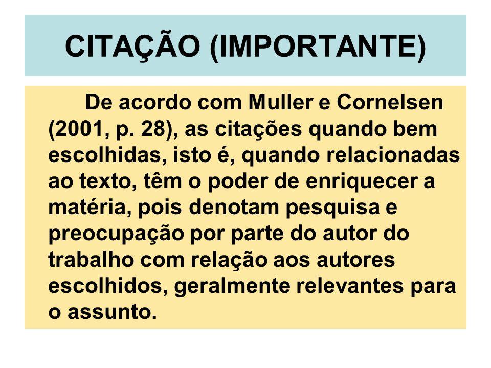 CITAÇÃO (IMPORTANTE) De acordo com Muller e Cornelsen (2001, p. 28), as citações quando bem escolhidas, isto é, quando relacionadas ao texto, têm o po