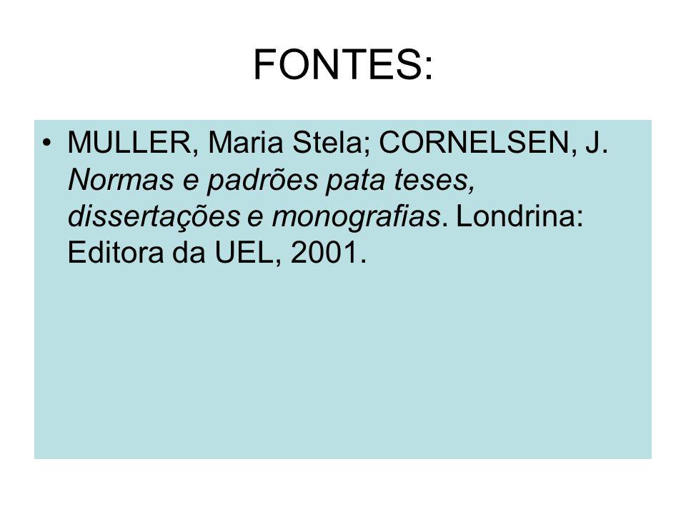 FONTES: MULLER, Maria Stela; CORNELSEN, J. Normas e padrões pata teses, dissertações e monografias. Londrina: Editora da UEL, 2001.