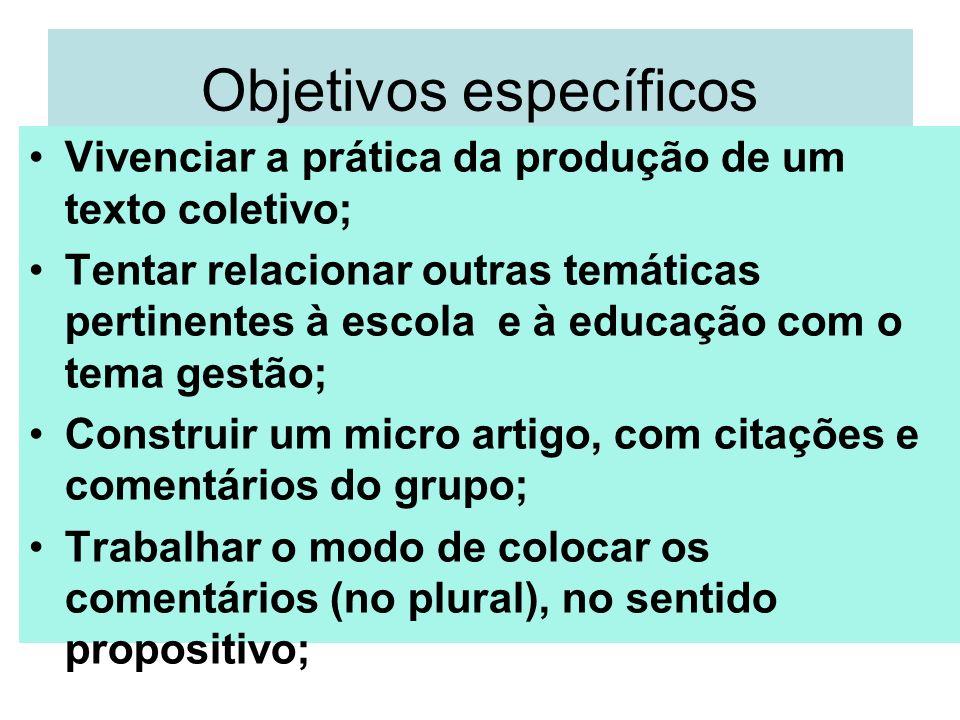 Objetivos específicos Vivenciar a prática da produção de um texto coletivo; Tentar relacionar outras temáticas pertinentes à escola e à educação com o
