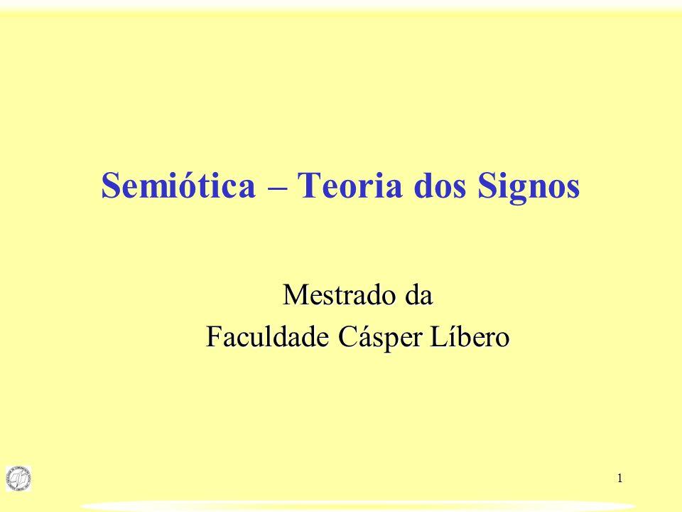 1 Semiótica – Teoria dos Signos Mestrado da Faculdade Cásper Líbero