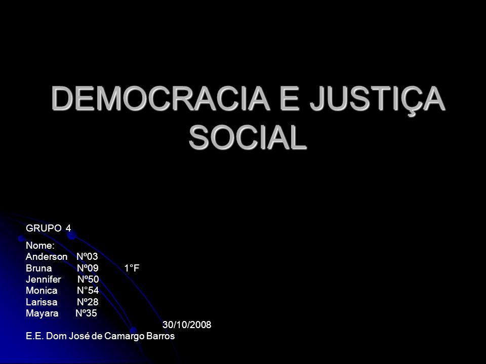 DEMOCRACIA E JUSTIÇA SOCIAL GRUPO 4 Nome: Anderson Nº03 Bruna Nº09 1°F Jennifer Nº50 Monica N°54 Larissa Nº28 Mayara Nº35 30/10/2008 E.E. Dom José de
