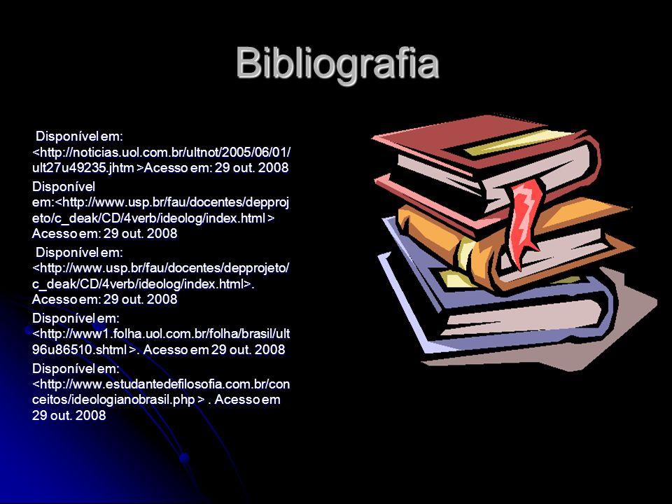 Bibliografia Disponível em: Acesso em: 29 out. 2008 Disponível em: Acesso em: 29 out. 2008 Disponível em:. Acesso em: 29 out. 2008 Disponível em:. Ace