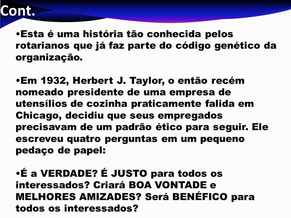 Cont. Esta é uma história tão conhecida pelos rotarianos que já faz parte do código genético da organização. Em 1932, Herbert J. Taylor, o então recém