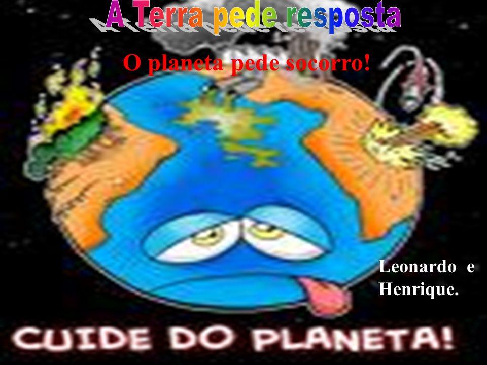O planeta pede socorro! Leonardo e Henrique.
