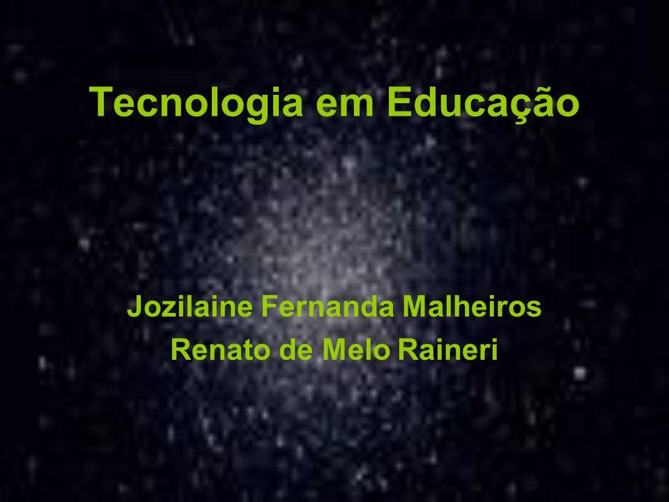 Tecnologia em Educação Jozilaine Fernanda Malheiros Renato de Melo Raineri
