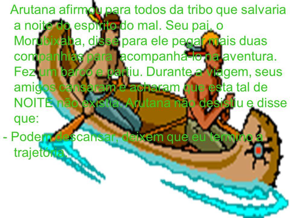 Arutana afirmou para todos da tribo que salvaria a noite do espírito do mal.
