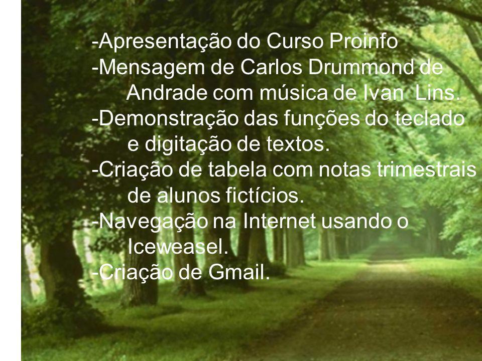 -Apresentação do Curso Proinfo -Mensagem de Carlos Drummond de Andrade com música de Ivan Lins. -Demonstração das funções do teclado e digitação de te