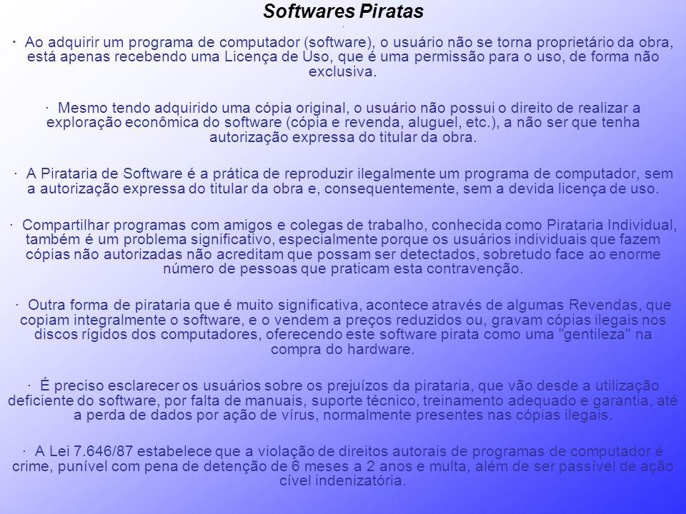 Softwares Piratas · · Ao adquirir um programa de computador (software), o usuário não se torna proprietário da obra, está apenas recebendo uma Licença