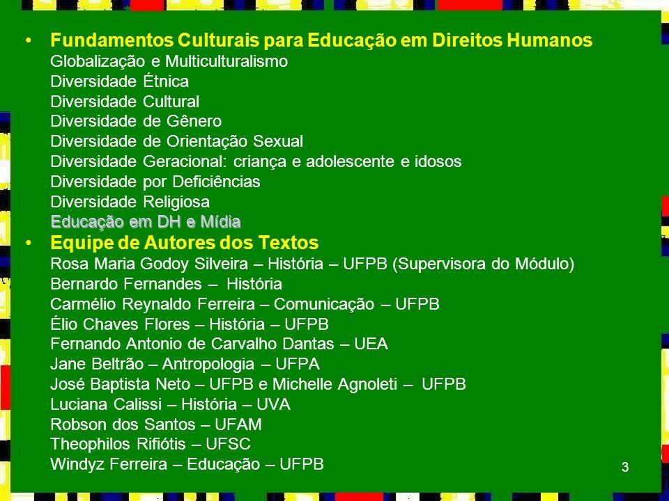 3 Fundamentos Culturais para Educação em Direitos Humanos Globalização e Multiculturalismo Diversidade Étnica Diversidade Cultural Diversidade de Gêne